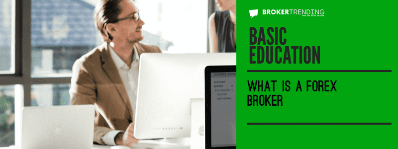 Article of basic education: What is Forex Broker