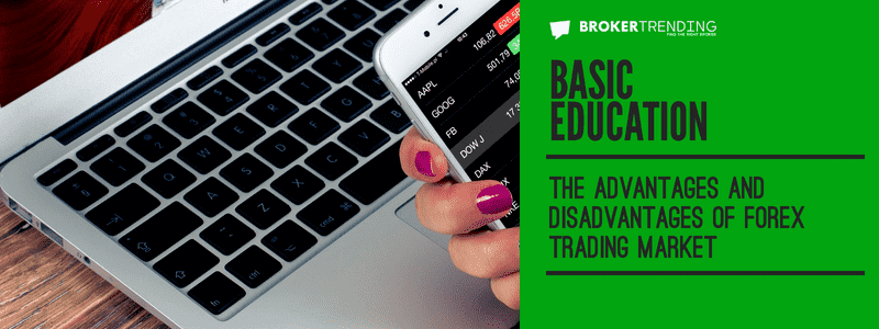 Article of basic education: The advantages and disadvantages of forex trading market